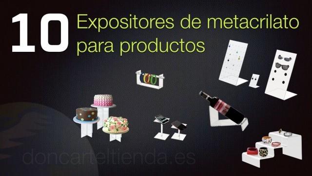 Diez Expositores de Metacrilato ideales para productos